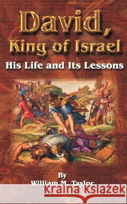 David, King of Israel: His Life and Its Lessons William M. Taylor 9781589634930
