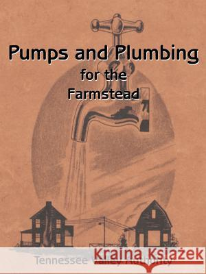 Pumps and Plumbing for the Farmstead G. E. Henderson L. H. Poole 9781589635159
