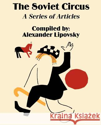 The Soviet Circus: A Series of Articles Alexander Lipovsky 9781589639706