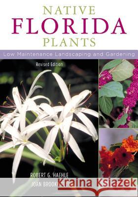 Native Florida Plants: Low Maintenance Landscaping and Gardening Robert G. Haehle Joan Brookwell 9781589790513