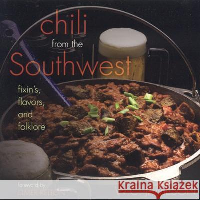 Chili from the Southwest: Fixin's, Flavors, and Folklore W. C. Jameson 9781589792449
