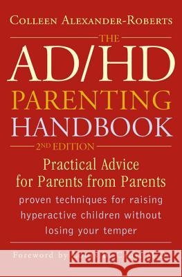 The AD/HD Parenting Handbook: Practical Advice for Parents from Parents Colleen Alexander-Roberts 9781589792838