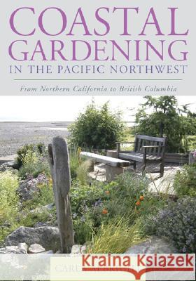 Coastal Gardening in the Pacific Northwest: From Northern California to British Columbia Carla Albright 9781589793170