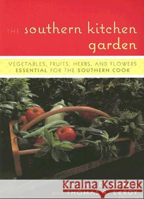 The Southern Kitchen Garden: Vegetables, Fruits, Herbs, and Flowers Essential for the Southern Cook William D. Adams 9781589793187