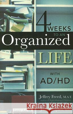 4 Weeks to an Organized Life with Ad/HD Jeffrey Freed Joan Shapiro 9781589793262