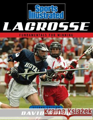 Sports Illustrated Lacrosse : Fundamentals for Winning Fundamentals for Winning Second Edition  Dave Urick 9781589793446