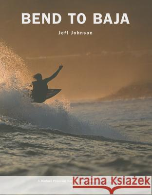 Bend to Baja: A Biofuel Powered Surfing and Climbing Road Trip Jeff Johnson 9781589799301