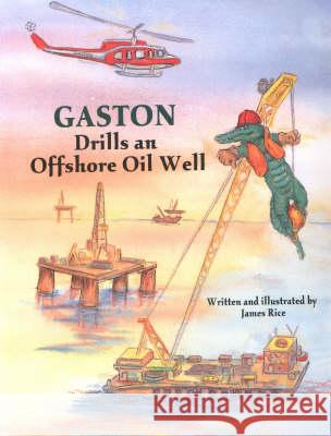Gaston(r) Drills an Offshore Oil Well James Rice 9781589800687