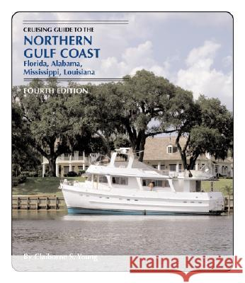 Cruising Guide to the Northern Gulf 4th: Florida, Alabama, Mississippi, Louisiana Claiborne S. Young 9781589800939