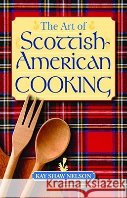 The Art of Scottish-American Cooking Kay Nelson 9781589803862