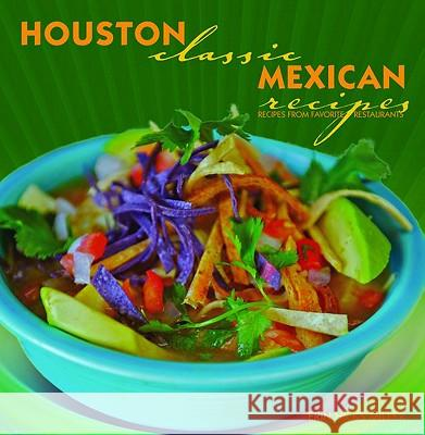 Houston Classic Mexican Recipes Erin Miller 9781589808959