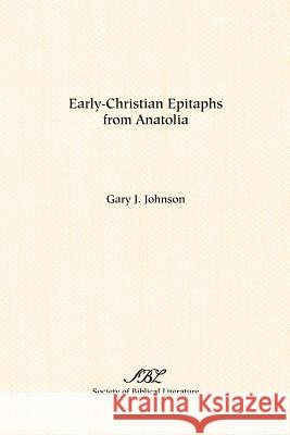 Early-Christian Epitaphs from Anatolia Gary J. Johnson 9781589831438