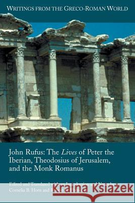 John Rufus : The Lives of Peter the Iberian, Theodosius of Jerusalem, and the Monk Romanus  9781589832008