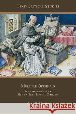 Multiple Originals : New Approaches to Hebrew Bible Textual Criticism Gary D. Martin 9781589835139