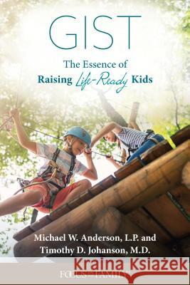 Gist: The Essence of Raising Life-Ready Kids Michael W. L Timothy D. M 9781589975866