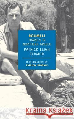 Roumeli: Travels in Northern Greece Patrick Leigh Fermor Patricia Storace 9781590171875