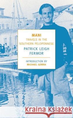 Mani: Travels in the Southern Peloponnese Patrick Leigh Fermor Michael Gorra 9781590171882