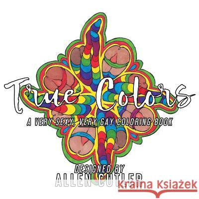 True Colors: A Very Sexy, Very Gay Coloring Book Allen Cutler Allen Cutler 9781590211366