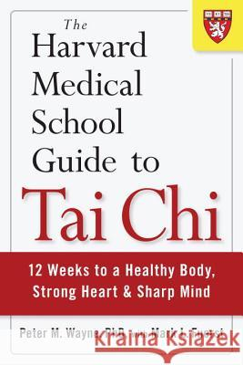 The Harvard Medical School Guide To Tai Chi Peter Wayne Mark Fuerst 9781590309421