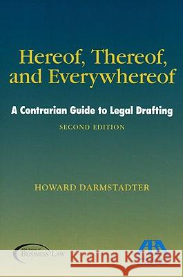 Hereof, Thereof, and Everywhereof: A Contrarian Guide to Legal Drafting Howard Darmstadter 9781590319772