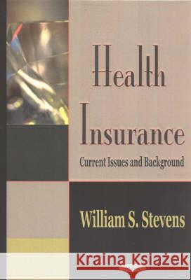 Health Insurance : Current Issues & Background William S. Stevens 9781590336878