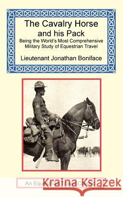 The Cavalry Horse and His Pack Jonathan Boniface 9781590481721