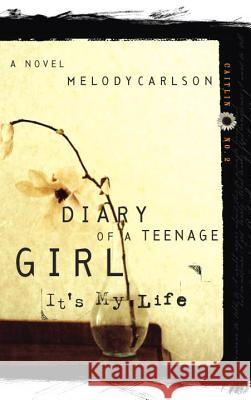 It's My Life: Diary Number 2 Melody Carlson 9781590520536