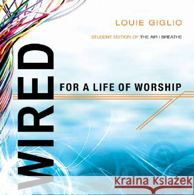 Wired: Student Edition of the Air I Breathe Louie Giglio 9781590525838