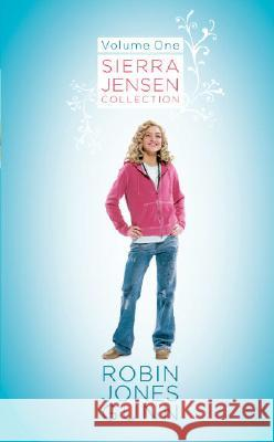 Sierra Jensen Collection: Volume One; Only You, Seirra/In Your Dreams/Don't You Wish Robin Jones Gunn 9781590525883