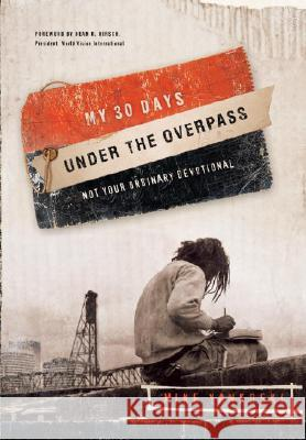 My 30 Days Under the Overpass: Not Your Ordinary Devotional Mike Yankoski 9781590526682