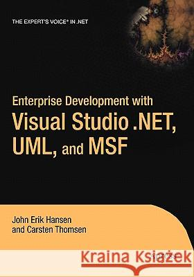 Enterprise Development with Visual Studio .Net, Uml, and Msf Carsten Thomsen John Hansen John Hansen 9781590590423