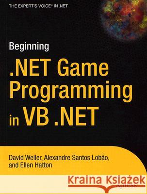 Beginning .NET Game Programming in VB .NET David Weller Alexandre Santos Lobao Ellen Hatton 9781590594018