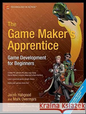 The Game Maker's Apprentice: Game Development for Beginners [With CDROM] Jacob Habgood Mark Overmars 9781590596159