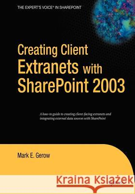 Creating Client Extranets with Sharepoint 2003: Mark E. Gerow 9781590596357