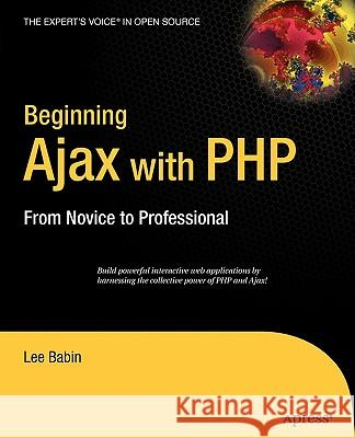 Beginning Ajax with PHP: From Novice to Professional Lee Babin 9781590596678