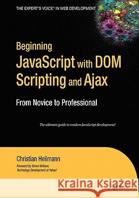 Beginning JavaScript with Dom Scripting and Ajax: From Novice to Professional Christian Heilmann 9781590596807