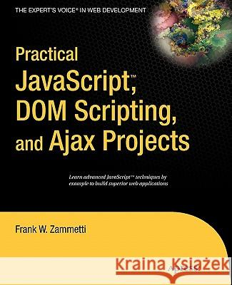Practical Javascript, Dom Scripting and Ajax Projects Frank Zammetti 9781590598160