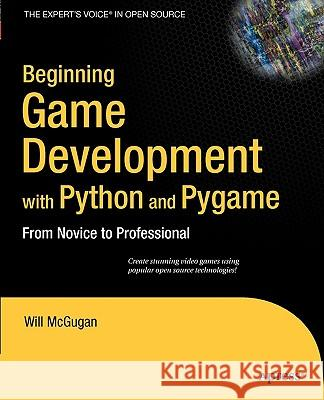 Beginning Game Development with Python and Pygame: From Novice to Professional Will McGugan 9781590598726