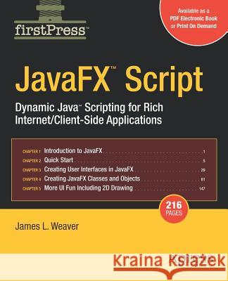 Javafx Script: Dynamic Java Scripting for Rich Internet/Client-Side Applications Jim Weaver James L. Weaver 9781590599457