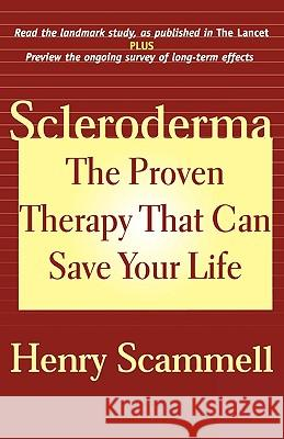 Scleroderma: The Proven Therapy That Can Save Your Life Henry Scammell 9781590770238
