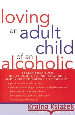 Loving an Adult Child of an Alcoholic Douglas Bey Deborah Bey 9781590771174