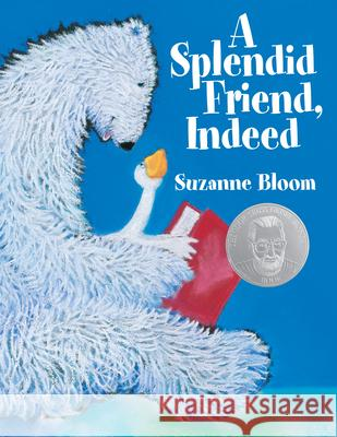 A Splendid Friend, Indeed Suzanne Bloom Suzanne Bloom 9781590784884