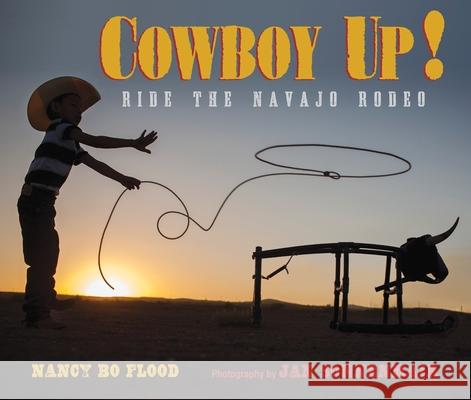 Cowboy Up: Ride the Navajo Rodeo Nancy Bo Flood Jan Sonnemair 9781590788936