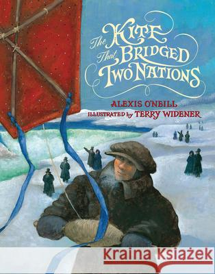 The Kite That Bridged Two Nations: Homan Walsh and the First Niagara Suspension Bridge Alexis O'Neill Terry Widener 9781590789384