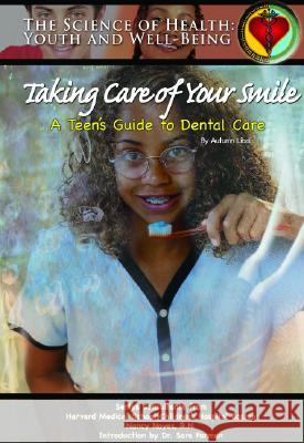 Taking Care of Your Smile: A Teen's Guide to Dental Care Autumn Libal Christopher Hovius Mary Ann McDonnell 9781590848463