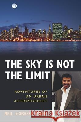 The Sky Is Not the Limit: Adventures of an Urban Astrophysicist Neil DeGrasse Tyson 9781591021889