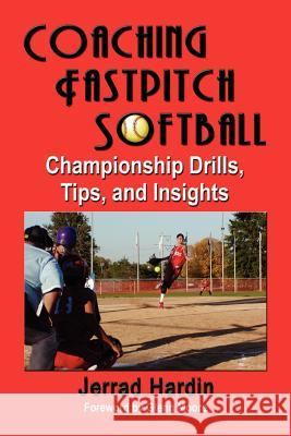Coaching Fastpitch Softball : Championship Drills, Tips, and Insights Jerrad Hardin 9781591139348