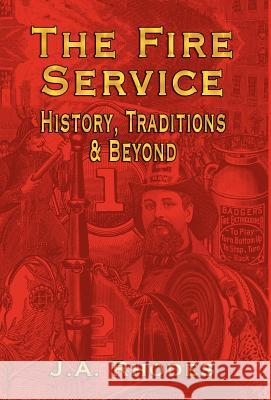 The Fire Service : History, Traditions & Beyond J. a. Rhodes 9781591139645