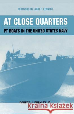 At Close Quarters: PT Boats in the United States Navy Robert J. Bulkley John F. Kennedy Ernest McNeill Eller 9781591140955 US Naval Institute Press