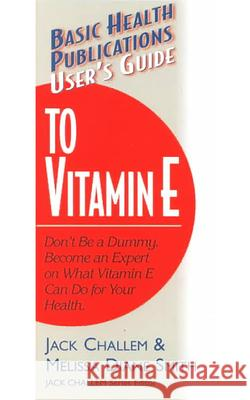 User's Guide to Vitamin E Jack Challem Melissa Diane Smith 9781591200031